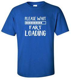 Cool Shirts  Please Wait Fart Loading  Boyfriend Gift Ideas