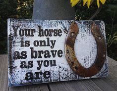 Your horse is only as brave as you are sign by Rustyhorseshoesigns