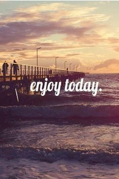 Enjoy today life quotes quotes quote life inspirational motivational life lessons text enjoy today