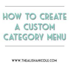 LEARN: How to create a custom category menu with The Alisha Nicole 3/11/14