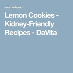 Lemon Cookies - Kidney-Friendly Recipes - DaVita
