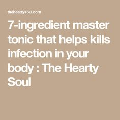 7-ingredient master tonic that helps kills infection in your body : The Hearty Soul