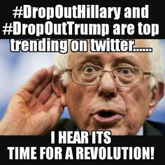 #DropOutHillary #DropOutTrump #JoinTheRevolution! #Bernoe2016