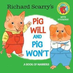 Pig Will minds his manners, but naughty Pig Won't won't! In three stories, Pig Won't learns to play nicely, help with chores, and always say please and thank you. Richard Scarry's beloved characters m