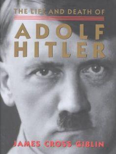 The life and death of Adolf Hitler by James Cross Giblin. 2003 Robert F. Sibert Medal Winner