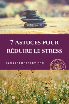 7 astuces pour réduire le stress / Entrepreneuriat & Bien-être / Laurie Audibert, Coach Holistique pour Entrepreneuses Spirituelles.