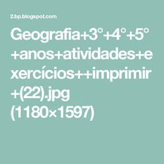 Geografia+3°+4°+5°+anos+atividades+exercícios++imprimir+(22).jpg (1180×1597)