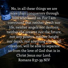 No, in all these things we are more than conquerors through him who loved us. Romans 8:37-39 NIV http://bible.com/111/rom.8.37-39.NIV