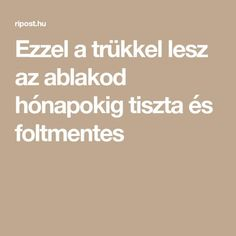 Ezzel a trükkel lesz az ablakod hónapokig tiszta és foltmentes Helpful Hints, Home And Garden, Diy Crafts, Cleaning, Tips, Origami, Home Decor, Useful Tips, Decoration Home