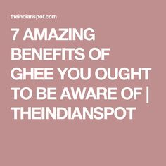 7 AMAZING BENEFITS OF GHEE YOU OUGHT TO BE AWARE OF | THEINDIANSPOT