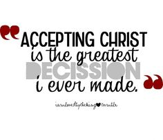 Accepting Jesus is the GREATEST decision I ever Made