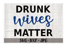 Drunk Wives Matter svg file Funny instant download Use | Etsy