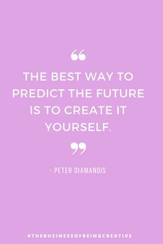 The Best Way to Predict the Future is to Creative it Yourself | Inspiration | Peter Diamandis
