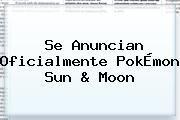 http://tecnoautos.com/wp-content/uploads/imagenes/tendencias/thumbs/se-anuncian-oficialmente-pokemon-sun-moon.jpg Pokemon Sun And Moon. Se anuncian oficialmente PokÉmon Sun & Moon, Enlaces, Imágenes, Videos y Tweets - http://tecnoautos.com/actualidad/pokemon-sun-and-moon-se-anuncian-oficialmente-pokemon-sun-moon/