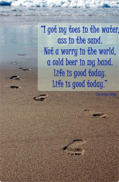 my toes in the sand...love this song by Zac Brown Band