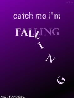 Catch me I'm Falling. Please hear me calling. Catch me before it's too late. Next to Normal by Ellfie.deviantart.com on @deviantART