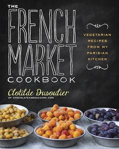 The French Market Cookbook - In The French Market Cookbook, you'll find my take on the love story between French cuisine and vegetables.  It is admittedly a challenge to dine out as a vegetarian in France, where meat and fish are treated as the main character of any special-occasion dish, yet the French culinary repertoire is rife with delicious ideas on how to cook vegetables.
