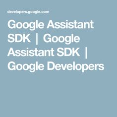 Google Assistant SDK  |  Google Assistant SDK  |  Google Developers