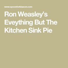 Ron Weasley's Eveything But The Kitchen Sink Pie