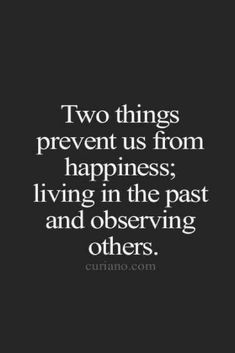 two things prevent us from happiness; living in the past and observing others l … two things prevent us from happiness; live in the past and others observe l deep motivational quotes to live on l advice for young teenage girls about life and happiness Motivational Quotes For Men, Inspirational Quotes For Women, New Quotes, Meaningful Quotes, Family Quotes, Happy Quotes, Quotes To Live By, Positive Quotes, Funny Quotes