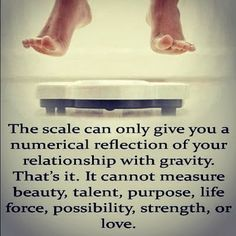 The scale dosen not show the beauty in a person