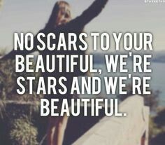 NO SCARS TO YOUR BEAUTIFUL❤