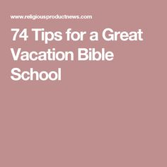 74 Tips for a Great Vacation Bible School