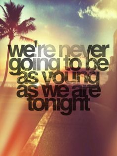 forever young | Live it up <3<3 Visit http://www.quotesarelife.com/ for more quotes about #teens and #growingup