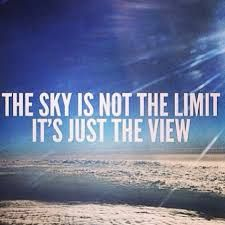 Image result for the sky is the view not the limit