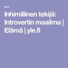 Inhimillinen tekijä: Introvertin maailma | Elämä | yle.fi