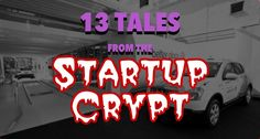 13 Tales from the #Startup Crypt