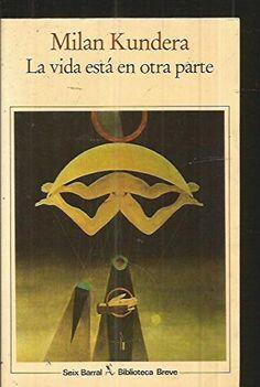 LA Vida Esta En Otra Parte by Milan Kundera