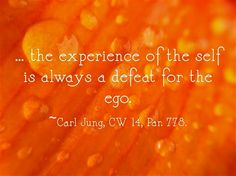 "Carl Jung Depth Psychology: Carl Jung: ""For this reason the experience of the self is always a defeat for the ego."""