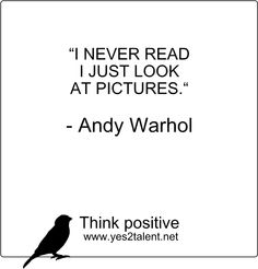 I NEVER READ I JUST LOOK AT PICTURES - #Andy #Warhol ♥ #zitat #andywarhol #nevergiveup #karriere #career #job #beruf #leben #lebensweisheit #motivation #inspiration #inspired #stayinspired #liveinspired #live #life #laugh #learn #love #move #worklife #worklifebalance #thouts #think #positive #thinkpositive #yes #yes2talent #yes2career