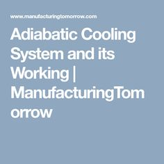 Adiabatic Cooling System and its Working  | ManufacturingTomorrow