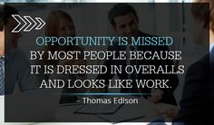 #Opportunity is missed by most people because it is dressed in overalls and looks like work – Thomas Edison http://www.networkmarketingpaysmebig.com/