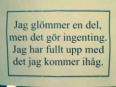 Det gör inget att jag glömmer en del... Viria, Swedish Quotes, Funny Quotes, Life Quotes, Qoutes, Proverbs Quotes, Wit And Wisdom, Lol, Happy Thoughts