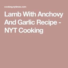 Lamb With Anchovy And Garlic Recipe - NYT Cooking