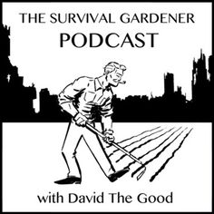 The Survival Gardener Podcast with David The Good