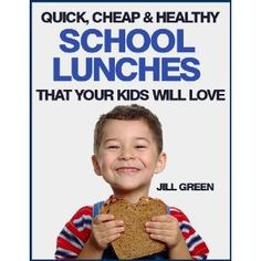 Quick, Cheap & Healthy School Lunches That Your Kids Will LOVE! (Kindle Edition)