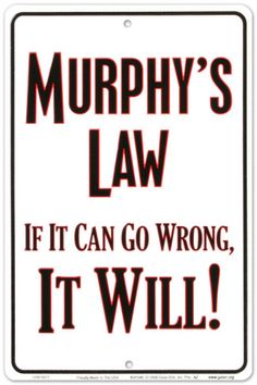 Murphy didn't say this t all. He was late getting to the Quote Factory and so another guy (named Fred)  pretending to be Murphy, said it. (This kind ofthing happened to old Murphhy - lot's of times)
