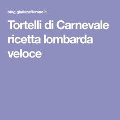 Tortelli di Carnevale ricetta lombarda veloce