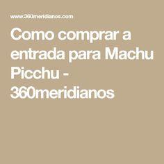 Como comprar a entrada para Machu Picchu - 360meridianos