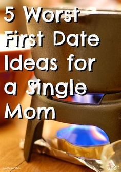 The 5 Worst Places to Take a Single Mom on a First Date