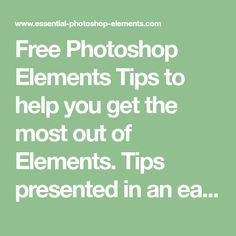 Free Photoshop Elements Tips to help you get the most out of Elements. Tips presented in an easy-to-follow format.