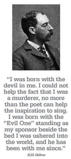 H.H. Holmes America's first serial killer. I truly believe he was Jack The Ripper! He was England when the killings happened and a skilled surgeon! Fascinating story!