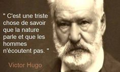 It is a sad thing to know that nature speaks and men do not listen. Famous Quotes, Best Quotes, Citations Victor Hugo, Meaningful Quotes, Inspirational Quotes, Famous French, Quote Citation, French Quotes, Some Words