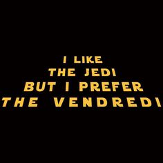 Funny Quotes : I-like-the-jedi-but-i-prefer-the-vendredi… Words Quotes, Love Quotes, Funny Quotes, Sayings, Funny Puns, Daily Quotes, Lol, French Puns, Funny French