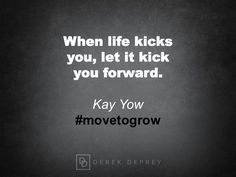 When life kicks you, let it kick you forward. Kay Yow #movetogrow