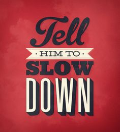 Tell him to #slowdown